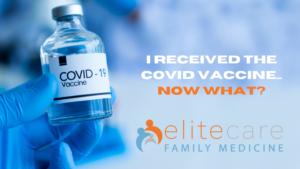 i received the covid vaccine now what elitecare blog