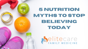 5 Nutrition Myths to Stop Believing Today elitecare