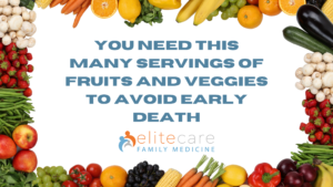 You Need This Many Servings of Fruits and Veggies to Avoid Early Death EliteCare Guntown Clinic