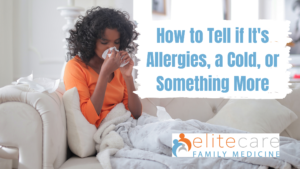 How to Tell if It's Allergies, a Cold, or Something More